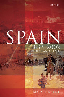 Spain, 1833-2002 People and State by Mary (Mary Vincent is Senior Lecturer in History at the University of Sheffield) Vincent
