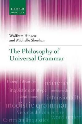 The Philosophy of Universal Grammar by Wolfram (Research Professor, Catalan Institute for Advanced Studies (ICREA)) Hinzen, Michelle (Research Associate, Dep Sheehan