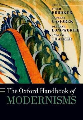 The Oxford Handbook of Modernisms by Peter Brooker