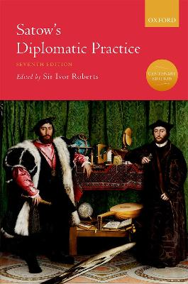 Satow's Diplomatic Practice by Sir Ivor Roberts