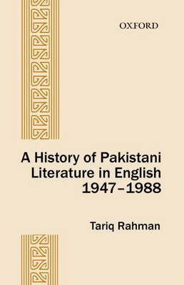 A History of Pakistani Literature in English 1947-1988 by Tariq (Professor, Dean, School of Liberal Arts and Social Sciences, Beaconhouse National University, Lahore) Rahmam