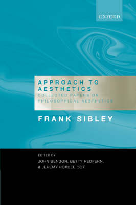 Approach to Aesthetics Collected Papers on Philosophical Aesthetics by Frank Sibley