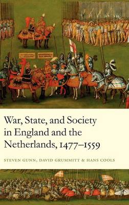 War, State, and Society in England and the Netherlands 1477-1559 by Steven Gunn, David Grummitt, Hans Cools