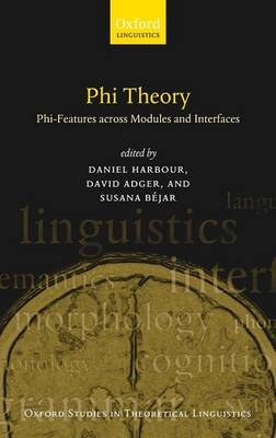 Phi Theory Phi-Features Across Modules and Interfaces by Daniel Harbour