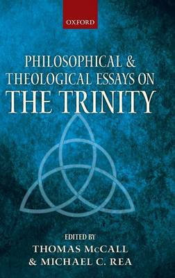 Philosophical and Theological Essays on the Trinity by Thomas (Assistant Professor of Biblical and Systematic Theology, Trinity Evangelical Divinity School) McCall