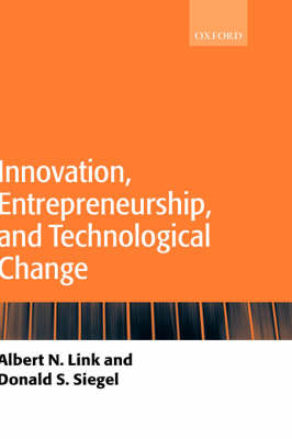 Innovation, Entrepreneurship, and Technological Change by Albert N. (Professor of Economics, University of North Carolina at Greensboro) Link, Donald S. (Professor of Entreprene Siegel