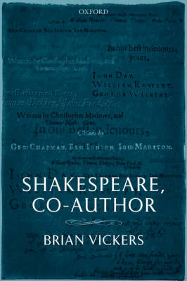 Shakespeare, Co-Author A Historical Study of Five Collaborative Plays by Brian (School of Advanced Study, London University) Vickers