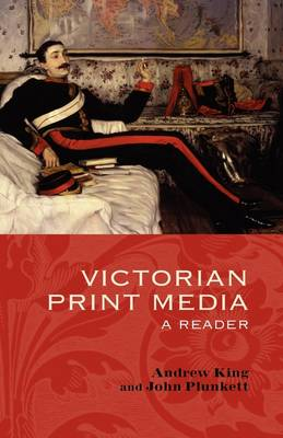 Victorian Print Media A Reader by John Plunkett, Andrew King