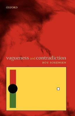 Vagueness and Contradiction by Roy (Department of Philosophy, Dartmouth College, New Hampshire) Sorensen