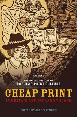 The The Oxford History of Popular Print Culture The Oxford History of Popular Print Culture Cheap Print in Britain and Ireland to 1660 by Joad (Professor of English Literature, University of East Anglia) Raymond
