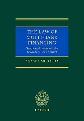 The Law of Multi-Bank Financing Syndicated Loans and the Secondary Loan Market by Agasha (Professor of Law, University of Essex) Mugasha