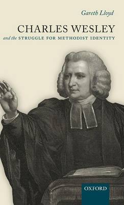 Charles Wesley and the Struggle for Methodist Identity by Gareth Lloyd