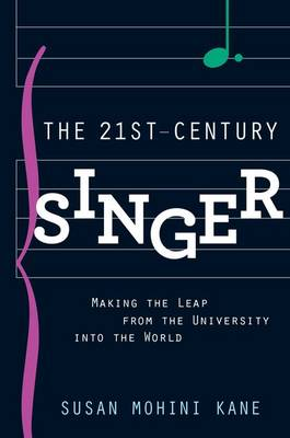 The 21st Century Singer Bridging the Gap Between the University and the World by Susan (Professor of Voice, Cal State LA Opera) Mohini Kane