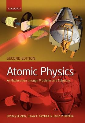 Atomic physics An exploration through problems and solutions by Dmitry (Department of Physics, University of California, Berkeley) Budker, Derek (Department of Physics, California St Kimball