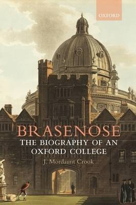Brasenose The Biography of an Oxford College by J.Mordaunt Crook