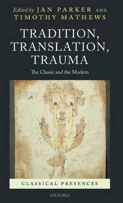 Tradition, Translation, Trauma The Classic and the Modern by Jan Parker
