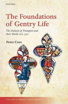 The Foundations of Gentry Life The Multons of Frampton and their World 1270-1370 by Peter Coss
