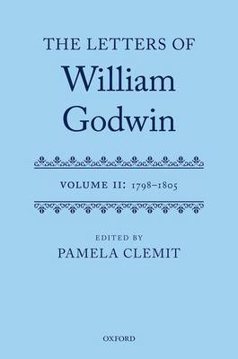 The The Letters of William Godwin The Letters of William Godwin 1798-1805 by Pamela (Professor of English, Queen Mary University of London) Clemit