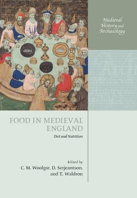Food in Medieval England Diet and Nutrition by C. M. Woolgar
