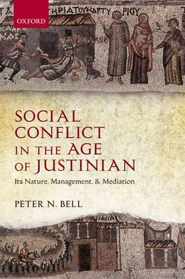 Social Conflict in the Age of Justinian Its Nature, Management, and Mediation by Peter N. Bell