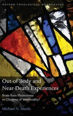 Out-of-Body and Near-Death Experiences Brain-State Phenomena or Glimpses of Immortality? by Michael N. (Wolfson College, University of Oxford) Marsh