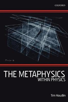 The Metaphysics Within Physics by Tim (Department of Philosophy, Rutgers University, New Jersey) Maudlin