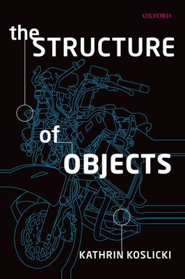 The Structure of Objects by Kathrin (University of Colorado, Boulder) Koslicki