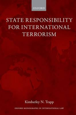 State Responsibility for International Terrorism by Kimberley N. (Lecturer in Law, Newnham College, University of Cambridge) Trapp