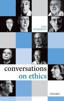 Conversations on Ethics by Alex (London School of Economics) Voorhoeve