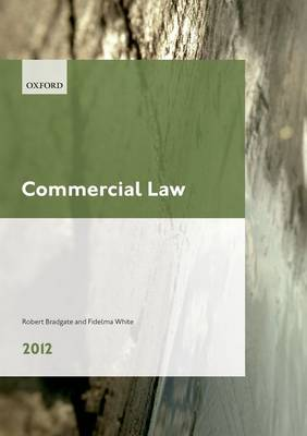 Commercial Law 2012 LPC Guide by Robert (Professor of Commercial Law, University of Sheffield) Bradgate, Fidelma (Senior Lecturer in Law, University Coll White
