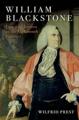 William Blackstone Law and Letters in the Eighteenth Century by Wilfrid (Professor Emeritus, University of Adelaide) Prest