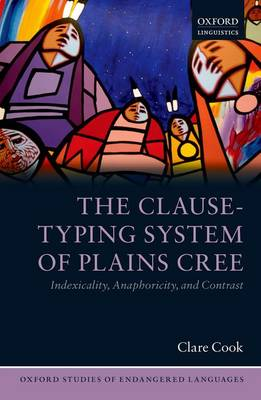 The Clause-Typing System of Plains Cree Indexicality, Anaphoricity, and Contrast by Clare (Brandon University) Cook
