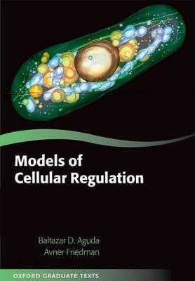Models of Cellular Regulation by Baltazar (Visiting Associate Professor, The Ohio State University) Aguda, Avner (Director, Mathematical Biosciences I Friedman