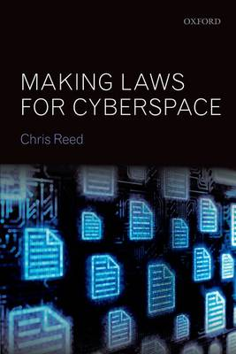 Making Laws for Cyberspace by Chris (Queen Mary, University of London) Reed