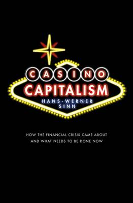 Casino Capitalism How the Financial Crisis Came About and What Needs to be Done Now by Hans-Werner (Professor of Economics and Public Finance, University of Munich, and  President of Ifo Institute for Economi Sinn