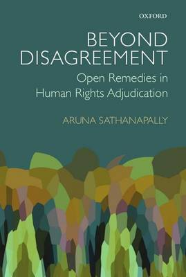 Beyond Disagreement Open Remedies in Human Rights Adjudication by Aruna Sathanapally