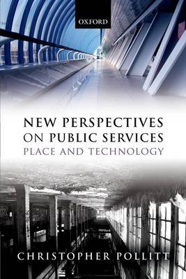 New Perspectives on Public Services Place and Technology by Christopher (Professor of Public Management, Public Management Institute, Catholic University Of Leuven) Pollitt