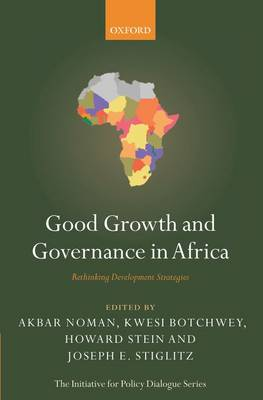 Good Growth and Governance in Africa Rethinking Development Strategies by Akbar Noman