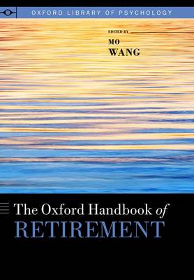 The Oxford Handbook of Retirement by Mo (Associate Professor; Co-Director of Human Resource Research Center, Department of Management, Warrington College of B Wang
