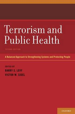 Terrorism and Public Health A Balanced Approach to Strengthening Systems and Protecting People by Barry S. (Adjunct Professor of Public Health, Tufts University School of Medicine) Levy