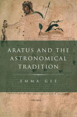 Aratus and the Astronomical Tradition by Emma (Lecturer in Classics, University of St Andrews) Gee
