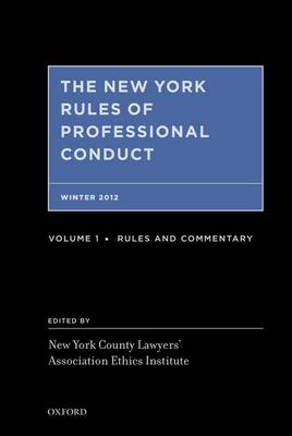 The New York Rules of Professional Conduct Fall 2012 Rules, Commentary, and Practice Aids by New York County Lawyers' Association Ethics Institute