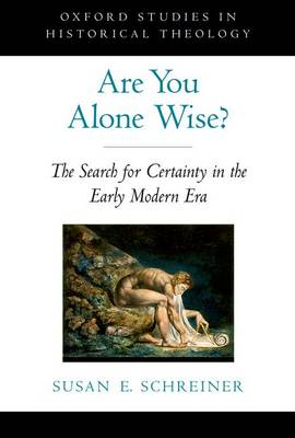 Are You Alone Wise? The Search for Certainty in the Early Modern Era by Susan E. Schreiner