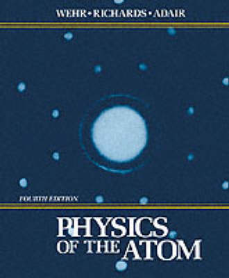 Physics of the Atom by Mentzer Russell Wehr, J.A. Richards, Thomas W. Adair