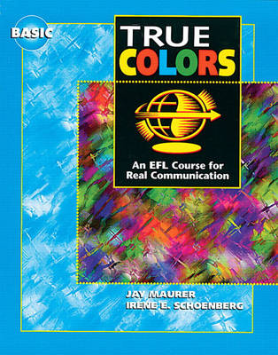 True Colors: An EFL Course for Real Communication, Basic Level by Jay Maurer, Irene E. Schoenberg