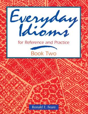 Everyday Idioms Everyday Idioms 2: For Reference and Practice For Reference and Practice by Ronald E. Feare