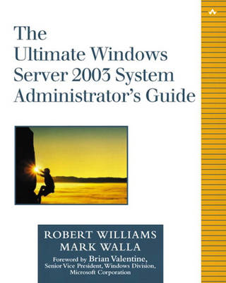 The Ultimate Windows Server 2003 System Administrator's Guide by Robert G. Williams, Mark Walla