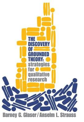 Discovery of Grounded Theory Strategies for Qualitative Research by Barney G. Glaser, Anselm L. Strauss