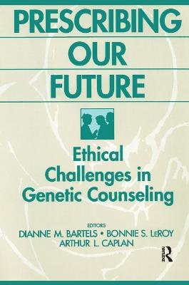 Prescribing Our Future Ethical Challenges in Genetic Counseling by Dianne M. Bartels