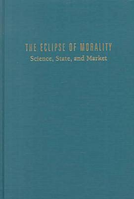 The Eclipse of Morality Science, State, and Market by Lawrence Busch